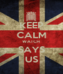 KEEP CALM WATCH SAYS US - Personalised Poster A4 size