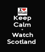 Keep Calm + Watch Scotland  - Personalised Poster A4 size