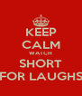 KEEP CALM WATCH SHORT FOR LAUGHS - Personalised Poster A4 size