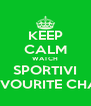 KEEP CALM WATCH SPORTIVI ON FAVOURITE CHANNEL - Personalised Poster A4 size