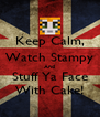 Keep Calm, Watch Stampy And Stuff Ya Face With Cake! - Personalised Poster A4 size
