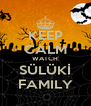 KEEP CALM WATCH SÜLÜKİ FAMILY - Personalised Poster A4 size