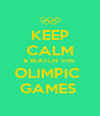KEEP CALM & WATCH THE  OLIMPIC  GAMES  - Personalised Poster A4 size