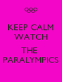 KEEP CALM WATCH   THE  PARALYMPICS - Personalised Poster A4 size