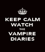 KEEP CALM WATCH THE VAMPIRE DIARIES - Personalised Poster A4 size