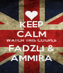 KEEP CALM WATCH THIS COUPLE FADZLI & AMMIRA - Personalised Poster A4 size
