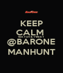 KEEP CALM  WATCH & TWEET @BARONE MANHUNT - Personalised Poster A4 size