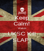 Keep Calm! Watch UKSC Kill SLAP! - Personalised Poster A4 size