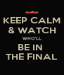 KEEP CALM & WATCH WHO'LL BE IN  THE FINAL - Personalised Poster A4 size