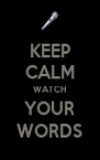 KEEP CALM WATCH YOUR WORDS - Personalised Poster A4 size