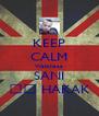 KEEP CALM Watchaaa SANI ❤️ HAKAK - Personalised Poster A4 size