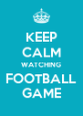 KEEP CALM WATCHING FOOTBALL GAME - Personalised Poster A4 size