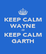 KEEP CALM WAYNE :D KEEP CALM GARTH - Personalised Poster A4 size