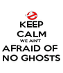 KEEP CALM WE AIN'T  AFRAID OF  NO GHOSTS - Personalised Poster A4 size