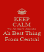 KEEP CALM We All Know Amreeka Ah Best Thing From Central - Personalised Poster A4 size