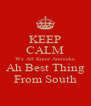 KEEP CALM We All Know Amreeka Ah Best Thing From South - Personalised Poster A4 size