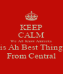 KEEP CALM We All Know Amreeka is Ah Best Thing From Central - Personalised Poster A4 size