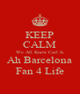 KEEP CALM We All Know Carl Is Ah Barcelona Fan 4 Life - Personalised Poster A4 size