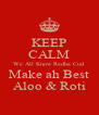 KEEP CALM We All Know Radha Cud Make ah Best Aloo & Roti - Personalised Poster A4 size