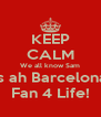 KEEP CALM We all know Sam is ah Barcelona Fan 4 Life! - Personalised Poster A4 size