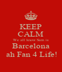 KEEP CALM We all know Sam is Barcelona  ah Fan 4 Life! - Personalised Poster A4 size