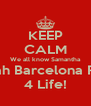 KEEP CALM We all know Samantha is ah Barcelona Fan 4 Life! - Personalised Poster A4 size