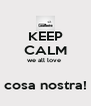 KEEP CALM we all love   cosa nostra! - Personalised Poster A4 size
