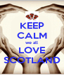 KEEP CALM we all LOVE SCOTLAND - Personalised Poster A4 size