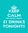 KEEP CALM WE ALSO HAVE £1 DRINKS TONIGHT!! - Personalised Poster A4 size
