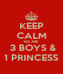 KEEP CALM WE ARE  3 BOYS & 1 PRINCESS - Personalised Poster A4 size