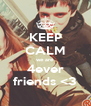KEEP CALM we are 4ever friends <3 - Personalised Poster A4 size