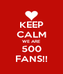KEEP CALM WE ARE 500 FANS!! - Personalised Poster A4 size