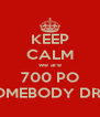 KEEP CALM we are 700 PO IN SOMEBODY DREAM - Personalised Poster A4 size