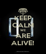 KEEP CALM WE ARE ALIVE! - Personalised Poster A4 size