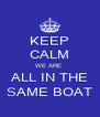 KEEP CALM WE ARE  ALL IN THE SAME BOAT - Personalised Poster A4 size