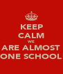 KEEP CALM WE ARE ALMOST DONE SCHOOL!! - Personalised Poster A4 size