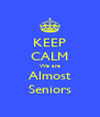 KEEP CALM We are Almost Seniors - Personalised Poster A4 size