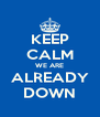 KEEP CALM WE ARE ALREADY DOWN - Personalised Poster A4 size