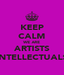 KEEP CALM WE ARE ARTISTS INTELLECTUALS - Personalised Poster A4 size