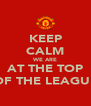 KEEP CALM WE ARE AT THE TOP OF THE LEAGUE - Personalised Poster A4 size