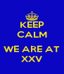 KEEP CALM  WE ARE AT XXV - Personalised Poster A4 size
