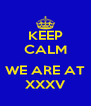 KEEP CALM  WE ARE AT XXXV - Personalised Poster A4 size