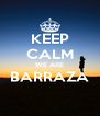 KEEP CALM WE ARE BARRAZA  - Personalised Poster A4 size