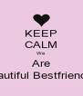 KEEP CALM We Are Beautiful Bestfriends.! - Personalised Poster A4 size