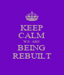 KEEP CALM WE ARE BEING REBUILT - Personalised Poster A4 size