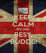 KEEP CALM WE ARE BEST  BUDDS! - Personalised Poster A4 size