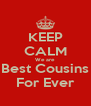 KEEP CALM We are Best Cousins For Ever - Personalised Poster A4 size