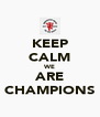 KEEP CALM WE ARE CHAMPIONS - Personalised Poster A4 size