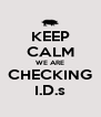KEEP CALM WE ARE CHECKING I.D.s - Personalised Poster A4 size