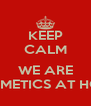 KEEP CALM  WE ARE COSMETICS AT HOME - Personalised Poster A4 size